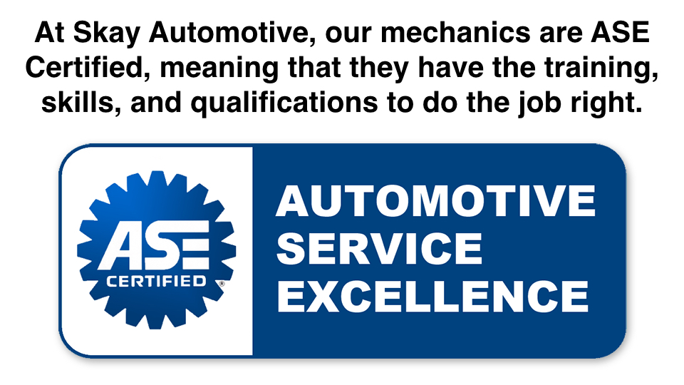 Our Mechanics Are Ase Certified Skay Automotive 319 351 2832